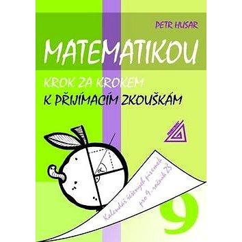 Matematikou krok za krokem k přijímacím zkouškám pro 9.r.ZŠ: Kalendář řešených úloh pro 9. ročník (978-80-7196-251-9)