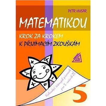 Matematikou krok za krokem k přijímacím zkouškám: Kalendář řešených písemek pro 5. ročník (978-80-7196-250-2)