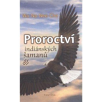 Proroctví indiánských šamanů (978-80-7336-621-6)