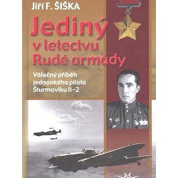 Jediný v letectvu Rudé armády: Válečný příběh jednookého pilota Šturmoviku Il-2 (978-80-87567-02-9)