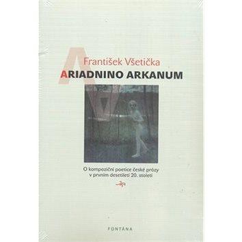 Ariadnino arkanum: O kompoziční poetice české prózy v prvním desetiletí 20. století (978-80-7336-648-3)