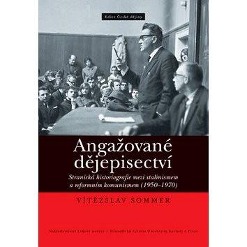 Angažované dějepisectví: Stranická historiografie mezi stalinismem a reformním komunismem (1950-1970 (978-80-7422-134-7)