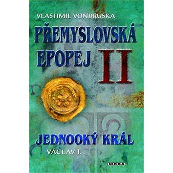 Přemyslovská epopej II.: Jednooký král Václav I. (978-80-243-4899-5)