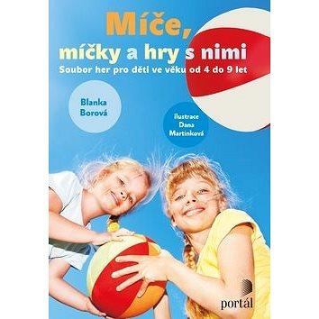 Míče, míčky a hry s nimi: Soubor her pro děti ve věku od 4 do 9 let (978-80-262-0107-6)