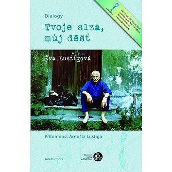 Mladá fronta Tvoje slza, můj déšť: Přítomnost Arnošta Lustiga + DVD se stejnojmenným filmem (978-80-204-2634-5)
