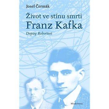 Život ve stínu smrti: Franz Kafka dopisy Robertovi (978-80-204-2629-1)