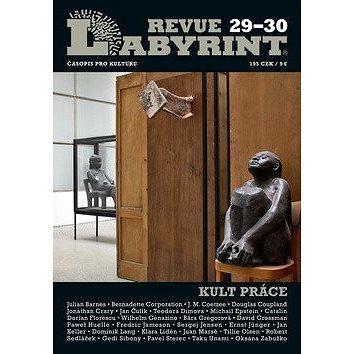 Labyrint revue č.29-30: Kult práce (977-1-10-68829-6)