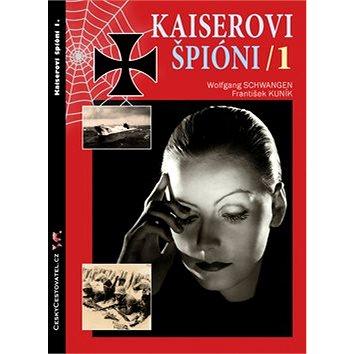 Kaiserovi špióni 1: Německá zpravodajská válka 1914-1918 (978-80-904400-9-8)