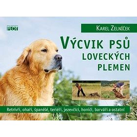 Výcvik psů loveckých plemen: Retrívři, ohaři, španělé, teriéři, jezevčíci, honiči, barváři a ostatní (978-80-7428-043-6)