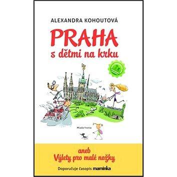 Praha s dětmi na krku: aneb Výlety pro malé nožky (978-80-204-2566-9)