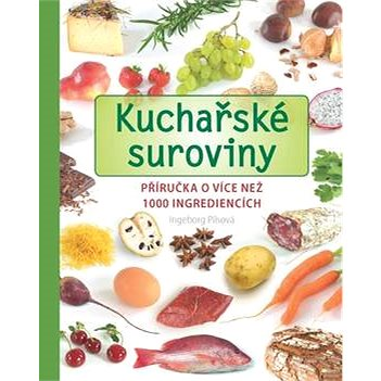Kuchařské suroviny: Příručka o více než 1000 ingrediencích (978-80-7391-596-4)