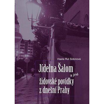 Jídelna Šalom a jiné židovské povídky z dnešní Prahy (978-80-87090-51-0)