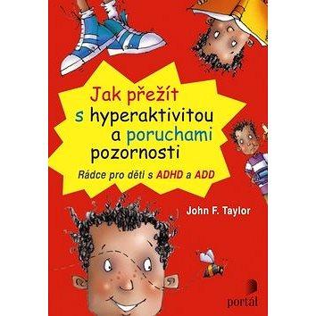 Jak přežít s hyperaktivitou a poruchami pozornosti: Rádce pro děti s ADHD a ADD (978-80-262-0068-0)
