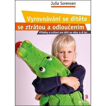 Vyrovnávání se dítěte se ztrátou a odloučením: Příběhy a cvičení pro děti ve věku 4-8 let (978-80-262-0095-6)