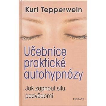 Učebnice praktické autohypnózy: Jak zapnout sílu podvědomí (978-80-7336-669-8)