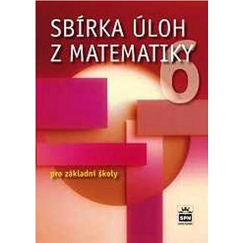 Sbírka úloh z matematiky 6 pro základní školy (978-80-7235-510-5)