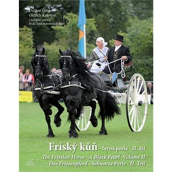Fríský kůň - černá perla - II. díl: The Friesian Horse-A Black Pearl-Das Friesenpferd-Schwarze Perle (978-80-904692-7-3)