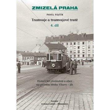 Zmizelá Praha Tramvaje a tramvajové tratě: Historická předměstí a obce na pravém břehu Vltavy - jih (978-80-7432-211-2)