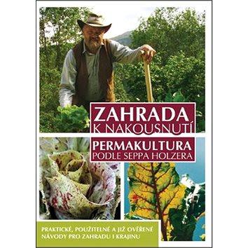 Zahrada k nakousnutí: Permakultura podle Seppa Holzera (978-80-87426-24-1)