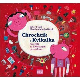 Chrochtík a Kvikalka na cestě za blýskavým prasátkem (978-80-87506-09-7)