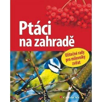 Ptáci na zahradě: Užitečné rady pro milovníky přírody (978-80-247-4043-0)