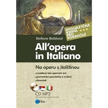 All´opera in Italiano Na operu s italštinou: Dvojjazyčná kniha pro pokročilé + CD (978-80-266-0031-2)