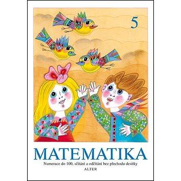 Matematika 5: Numerace do 100, sčítání a odčítání bez přechodu desítky (978-80-7245-257-6)