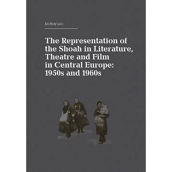 The Representation of the Shoah in Literature, Theatre and Film in Central Europ: anglicky, německy (978-80-7470-004-0)