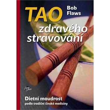 Tao zdravého stravování: Dietní moudrost podle tradiční čínské medicíny (978-80-904775-2-0)