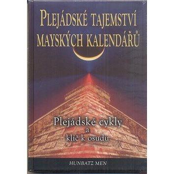 Plejádské tajemství mayských kalendářů: Plejádské cykly a klíč k osudu (978-80-7336-682-7)