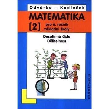 Matematika 2 pro 6. ročník základní školy: Desetinná čísla, Dělitelnost (978-80-7196-414-8)