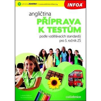 Angličtina Příprava k testům pro 5. ročník ZŠ: podle vzdělávacích standardů pro 5. ročník (978-80-7240-771-2)