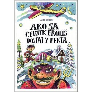 Ako sa čertík Froliš dostal z Pekla (978-80-8061-621-2)