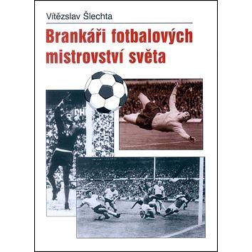 Brankáři fotbalových mistrovství světa (978-80-7268-240-9)
