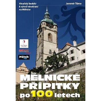 Mělnické přípitky po 100 letech: Vinařský bedekr k výročí vinobraní na Mělníce (978-80-7229-357-5)