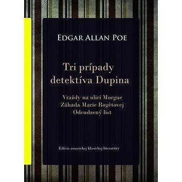 Tri prípady detektíva Dupina: Vraždy na ulici Morgue, Záhada Marie Rogetovej, Odcudzený list (978-80-89465-20-0)