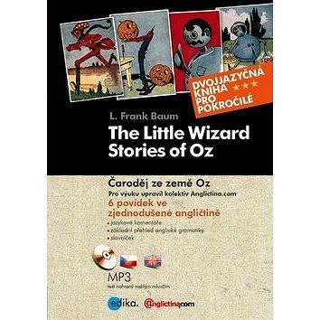 The Little Wizard Stories of Oz Čaroděj ze země Oz + CD: 6 povídek ve zjednodušené angličtině (978-80-266-0063-3)