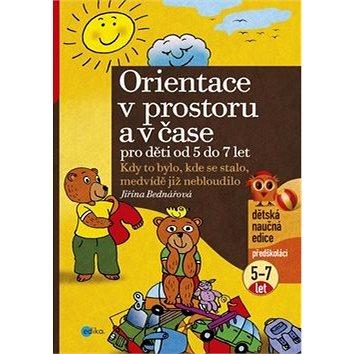 Orientace v prostoru a v čase pro děti od 5 do 7 let: Kdy to bylo, kde se stalo, medvídě již nebloud (978-80-266-0078-7)