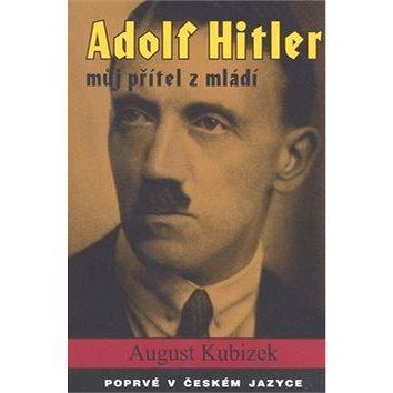 Adolf Hitler můj přítel z mládí (978-80-260-1879-7)