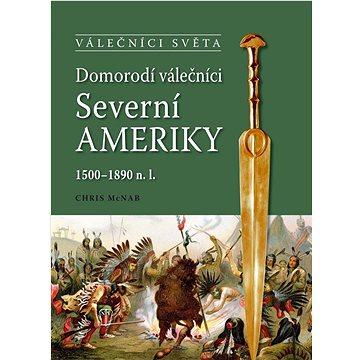 Domorodí válečníci Severní Ameriky: 1500-1890 n.l. (978-80-206-1297-7)