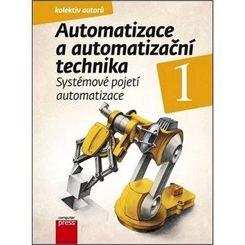 Automatizace a automatizační technika 1: Systémové pojetí automatizace (978-80-251-3628-7)