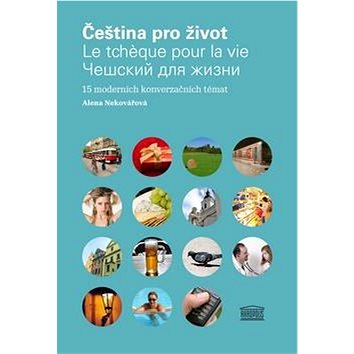 Čeština pro život: 15 moderních konverzačních témat (978-80-87481-32-5)