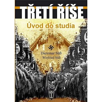 Třetí říše: Úvod do studia (978-80-206-1299-1)