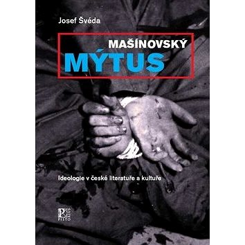 Mašínovský mýtus: Ideologie v české literatuře a kultuře (978-80-87053-75-1)