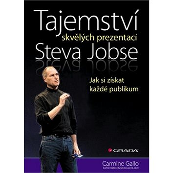 Tajemství skvělých prezentací Steva Jobse: Jak si získat každé publikum (978-80-247-4389-9)