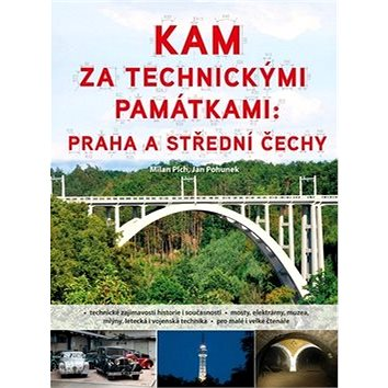 Kam za technickými památkami: Praha a střední Čechy (978-80-264-0094-3)
