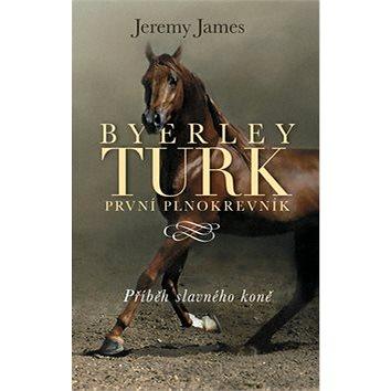 Byerley Turk první plnokrevník: Příběh slavného koně (978-80-7391-692-3)