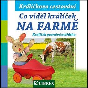 Co viděl králíček na farmě (978-80-7228-691-1)