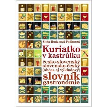 Kuriatko v kastrůlku: Česko-slovenský slovensko-český (občas aj výkladový) slovník gastronómie (978-80-971059-0-7)