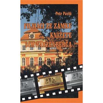 Filmáci ze zámku knížete Schwarzenberga (978-80-86844-69-5)